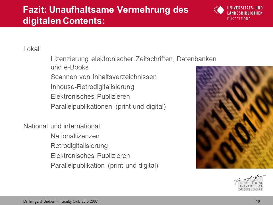 10 Dr. Irmgard Siebert – Faculty Club 23.5.2007 Fazit: Unaufhaltsame Vermehrung des digitalen Contents: Lokal: Lizenzierung elektronischer Zeitschrift