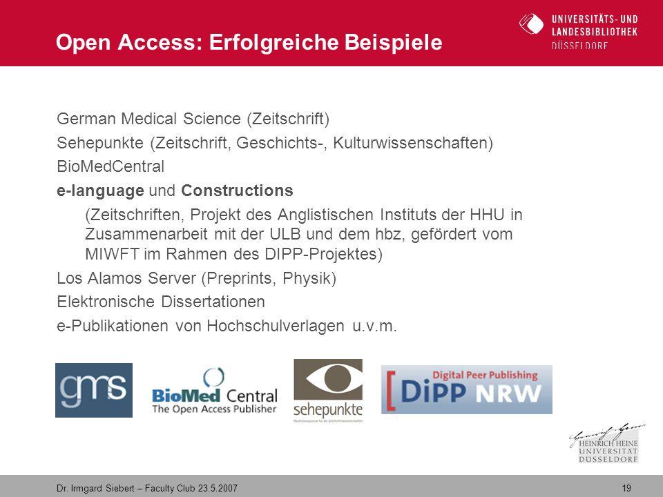 19 Dr. Irmgard Siebert – Faculty Club 23.5.2007 Open Access: Erfolgreiche Beispiele German Medical Science (Zeitschrift) Sehepunkte (Zeitschrift, Gesc