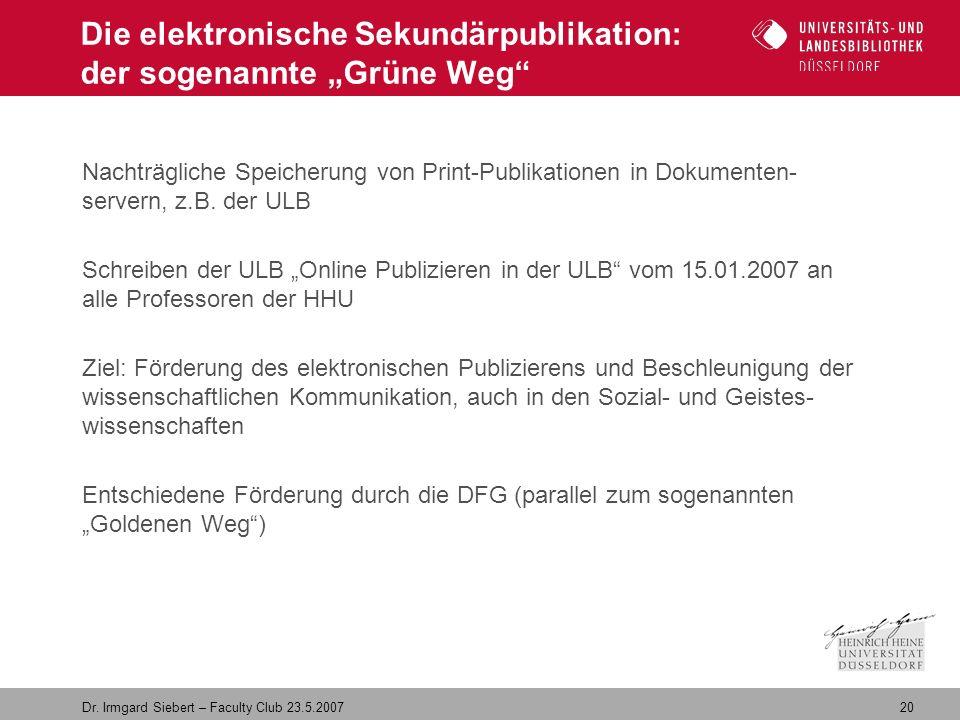 """20 Dr. Irmgard Siebert – Faculty Club 23.5.2007 Die elektronische Sekundärpublikation: der sogenannte """"Grüne Weg"""" Nachträgliche Speicherung von Print-"""