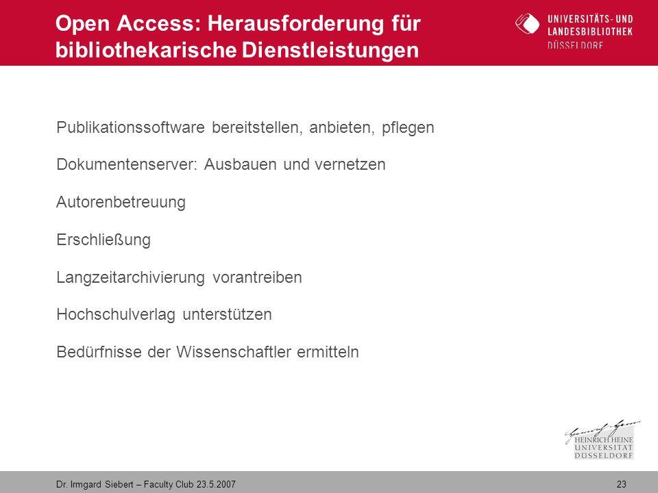 23 Dr. Irmgard Siebert – Faculty Club 23.5.2007 Open Access: Herausforderung für bibliothekarische Dienstleistungen Publikationssoftware bereitstellen