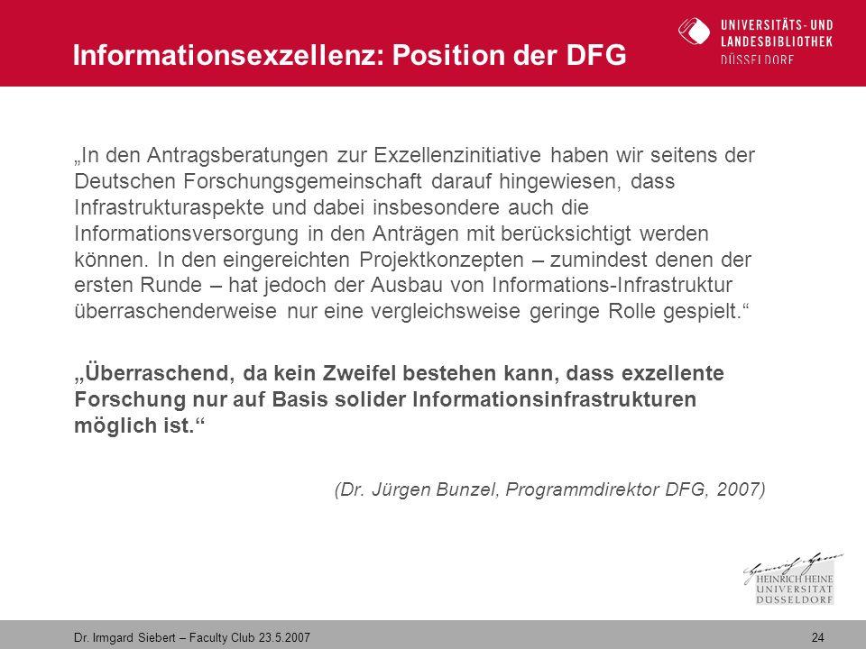 """24 Dr. Irmgard Siebert – Faculty Club 23.5.2007 Informationsexzellenz: Position der DFG """"In den Antragsberatungen zur Exzellenzinitiative haben wir se"""
