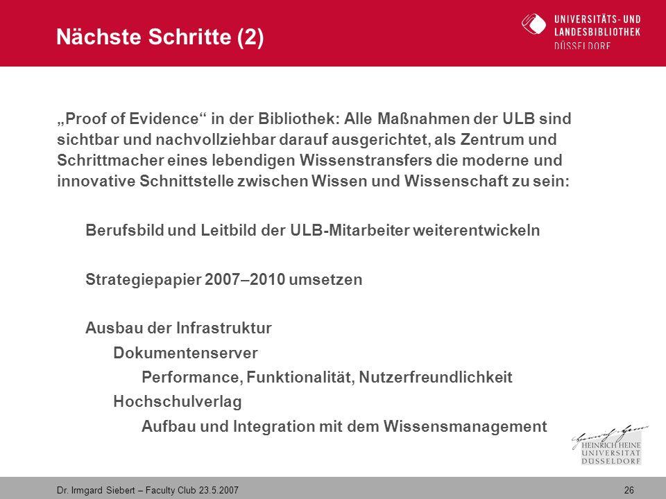 """26 Dr. Irmgard Siebert – Faculty Club 23.5.2007 Nächste Schritte (2) """"Proof of Evidence"""" in der Bibliothek: Alle Maßnahmen der ULB sind sichtbar und n"""