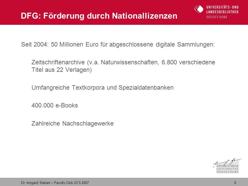6 Dr. Irmgard Siebert – Faculty Club 23.5.2007 DFG: Förderung durch Nationallizenzen Seit 2004: 50 Millionen Euro für abgeschlossene digitale Sammlung