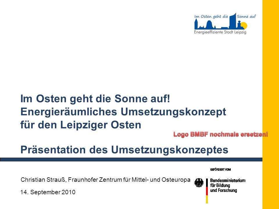 14. September 2010 Im Osten geht die Sonne auf! Energieräumliches Umsetzungskonzept für den Leipziger Osten Präsentation des Umsetzungskonzeptes Chris