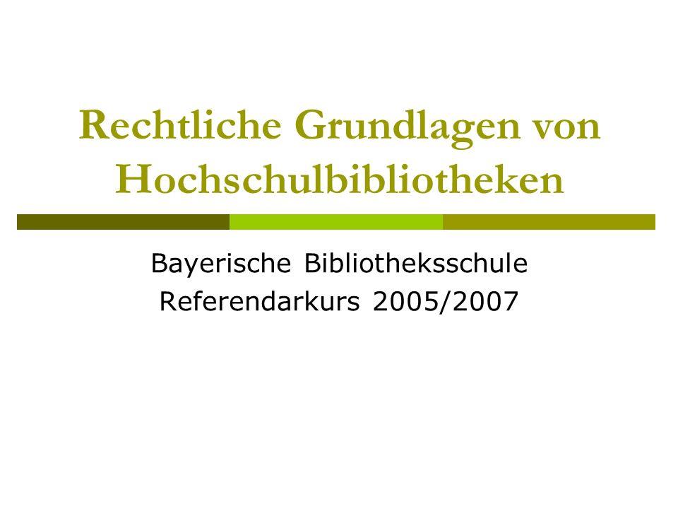 Rechtliche Grundlagen von Hochschulbibliotheken Bayerische Bibliotheksschule Referendarkurs 2005/2007