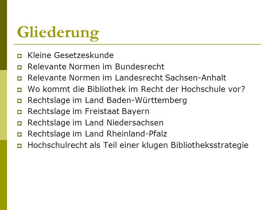 Gliederung  Kleine Gesetzeskunde  Relevante Normen im Bundesrecht  Relevante Normen im Landesrecht Sachsen-Anhalt  Wo kommt die Bibliothek im Recht der Hochschule vor.