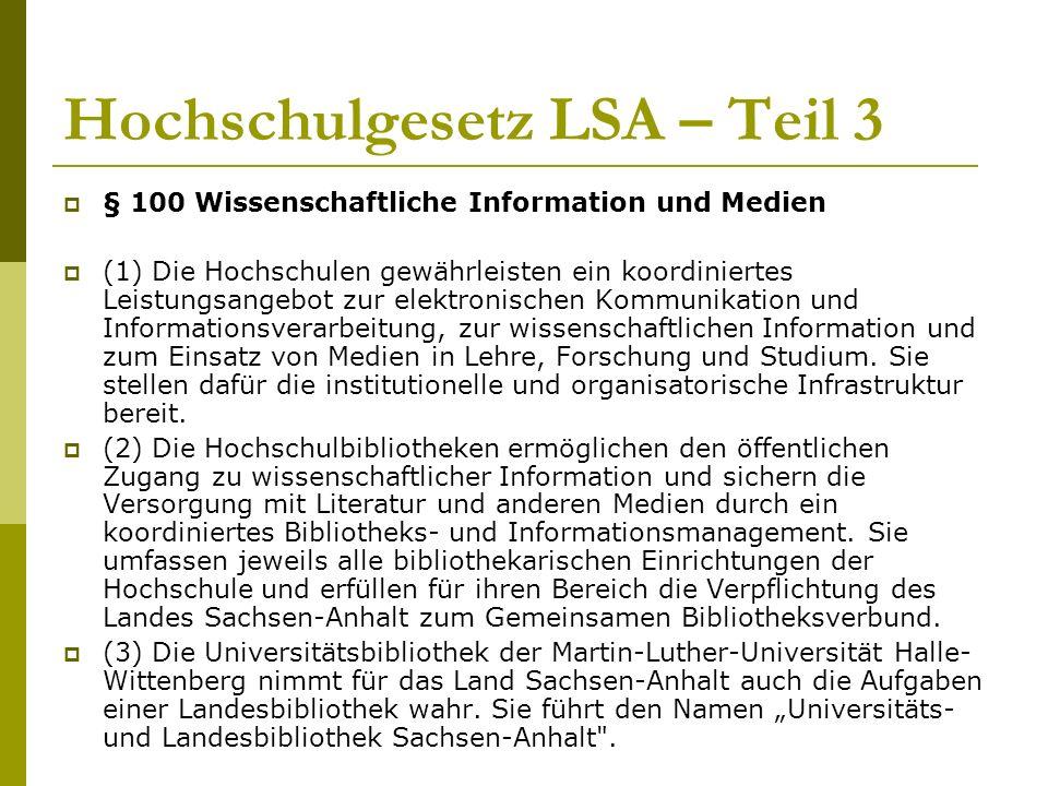 Hochschulgesetz LSA – Teil 3  § 100 Wissenschaftliche Information und Medien  (1) Die Hochschulen gewährleisten ein koordiniertes Leistungsangebot zur elektronischen Kommunikation und Informationsverarbeitung, zur wissenschaftlichen Information und zum Einsatz von Medien in Lehre, Forschung und Studium.