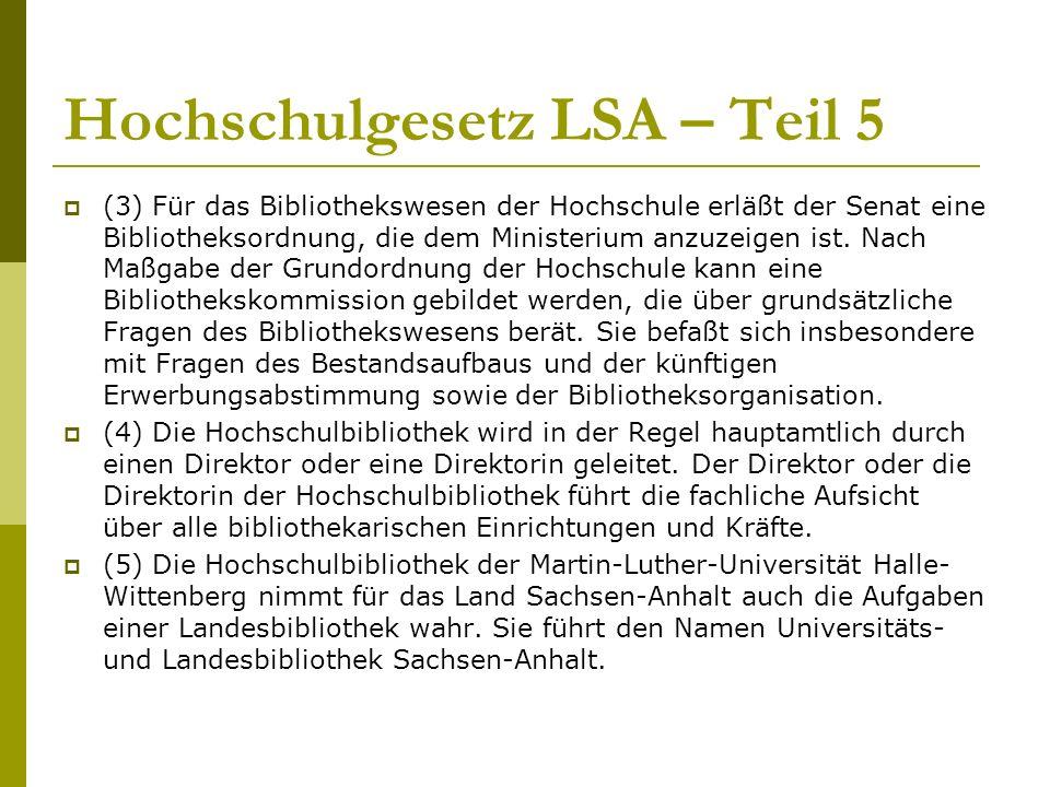 Hochschulgesetz LSA – Teil 5  (3) Für das Bibliothekswesen der Hochschule erläßt der Senat eine Bibliotheksordnung, die dem Ministerium anzuzeigen ist.
