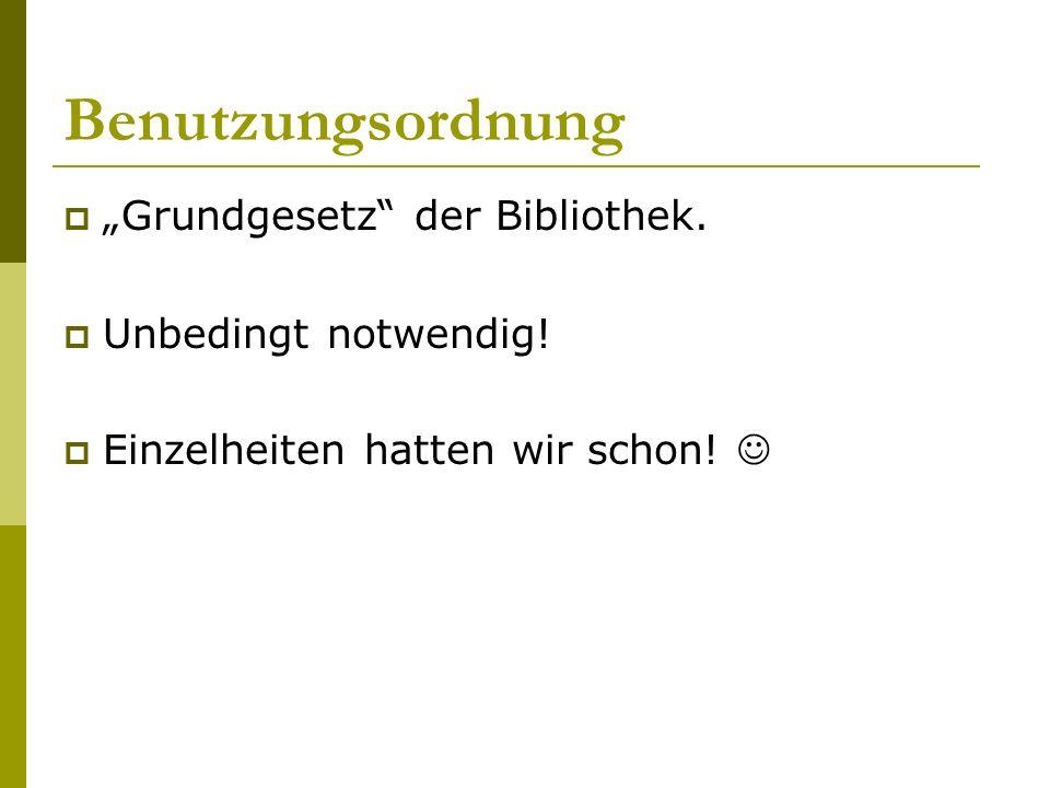 """Benutzungsordnung  """"Grundgesetz der Bibliothek.  Unbedingt notwendig."""