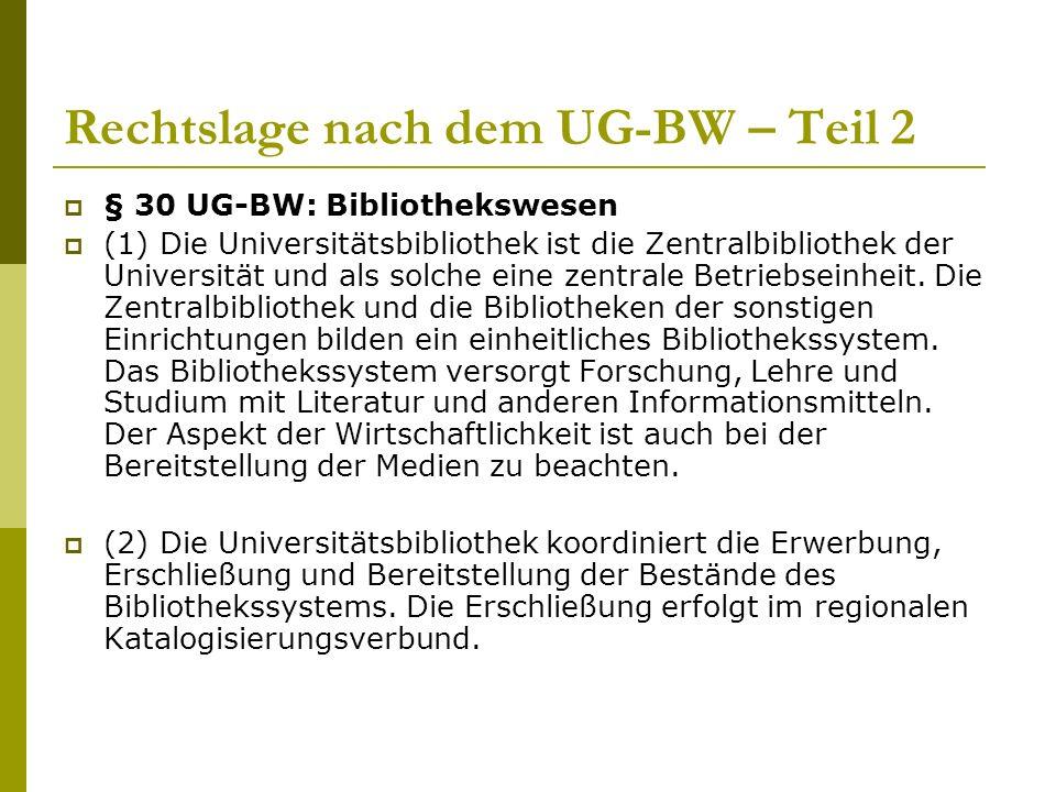 Rechtslage nach dem UG-BW – Teil 2  § 30 UG-BW: Bibliothekswesen  (1) Die Universitätsbibliothek ist die Zentralbibliothek der Universität und als solche eine zentrale Betriebseinheit.