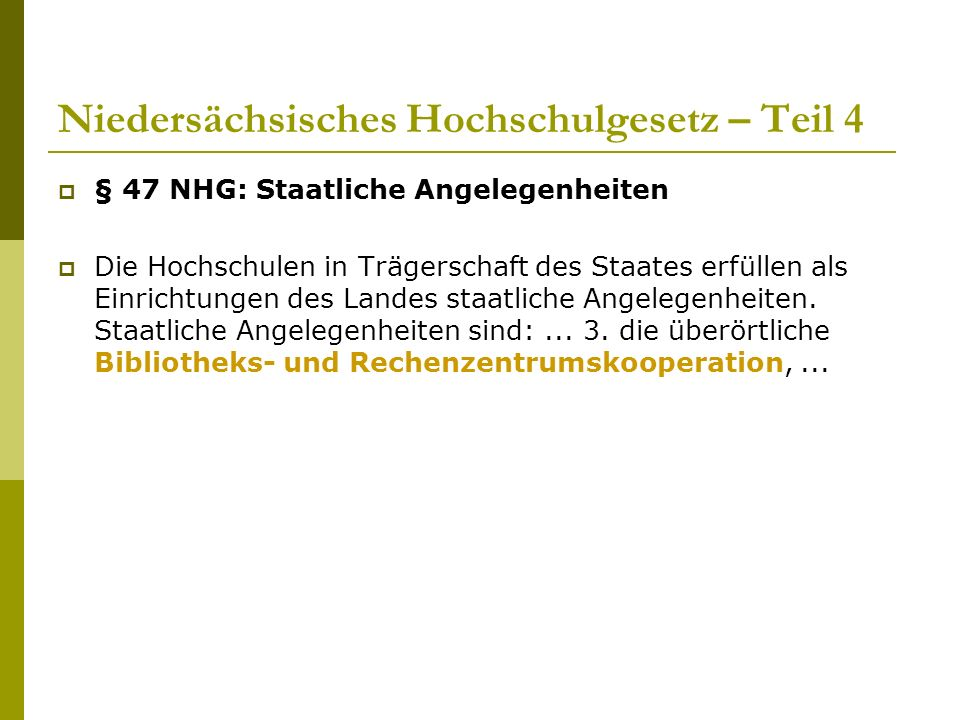 Niedersächsisches Hochschulgesetz – Teil 4  § 47 NHG: Staatliche Angelegenheiten  Die Hochschulen in Trägerschaft des Staates erfüllen als Einrichtungen des Landes staatliche Angelegenheiten.