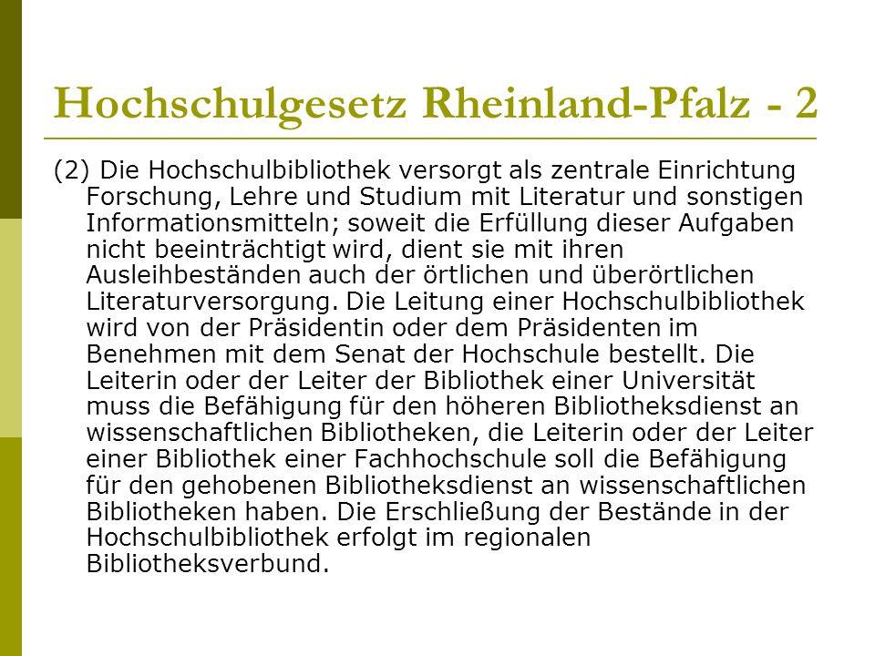 Hochschulgesetz Rheinland-Pfalz - 2 (2) Die Hochschulbibliothek versorgt als zentrale Einrichtung Forschung, Lehre und Studium mit Literatur und sonstigen Informationsmitteln; soweit die Erfüllung dieser Aufgaben nicht beeinträchtigt wird, dient sie mit ihren Ausleihbeständen auch der örtlichen und überörtlichen Literaturversorgung.