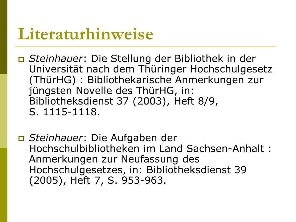 Literaturhinweise  Steinhauer: Die Stellung der Bibliothek in der Universität nach dem Thüringer Hochschulgesetz (ThürHG) : Bibliothekarische Anmerkungen zur jüngsten Novelle des ThürHG, in: Bibliotheksdienst 37 (2003), Heft 8/9, S.