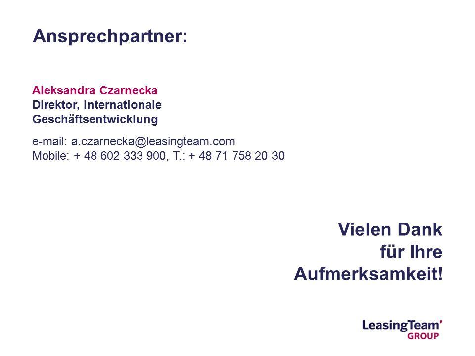 Aleksandra Czarnecka Direktor, Internationale Geschäftsentwicklung e-mail: a.czarnecka@leasingteam.com Mobile: + 48 602 333 900, T.: + 48 71 758 20 30 Ansprechpartner: Vielen Dank für Ihre Aufmerksamkeit!