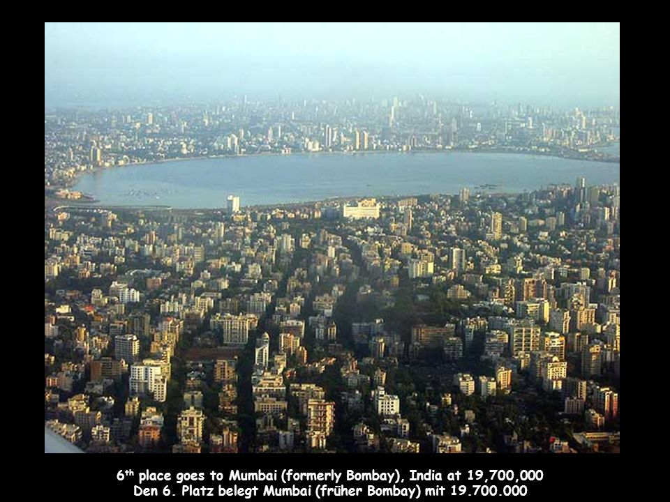 7 th largest city by population is Delhi, India with 19,500,000 people Auf Platz 7 befindet sich Delhi, Indien mit 19.500.000 Menschen