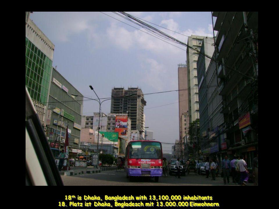 18 th is Dhaka, Bangladesh with 13,100,000 inhabitants 18.