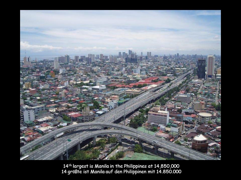 14 th largest is Manila in the Philippines at 14,850,000 14 größte ist Manila auf den Philippinen mit 14.850.000