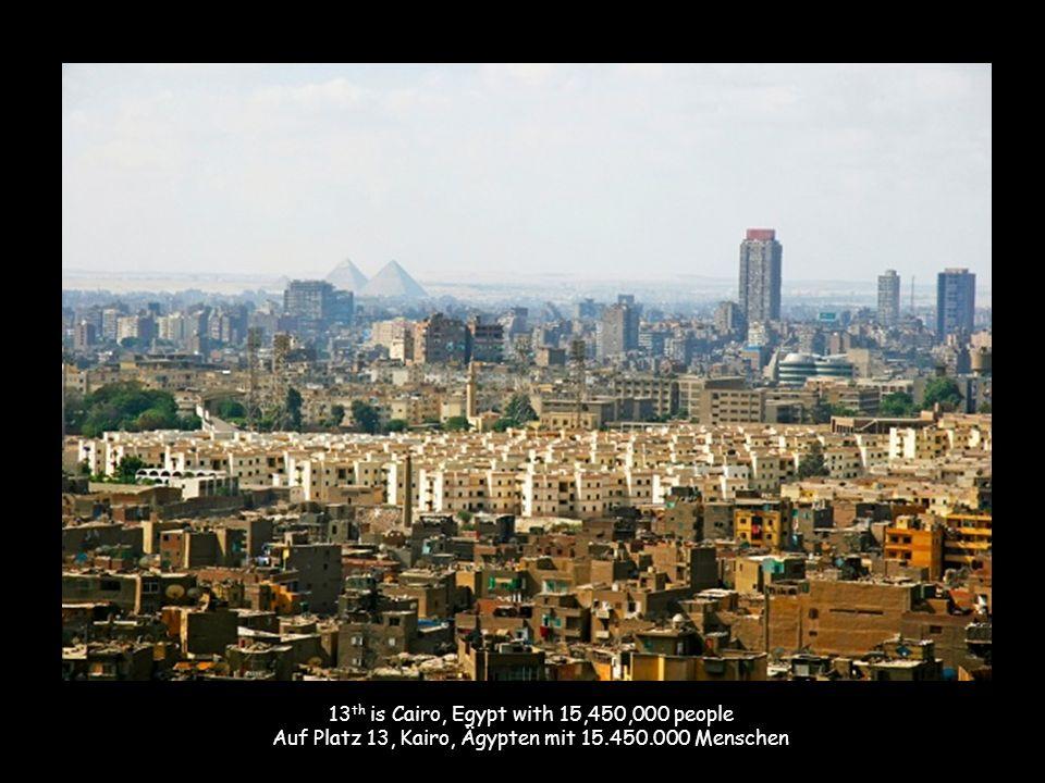 13 th is Cairo, Egypt with 15,450,000 people Auf Platz 13, Kairo, Ägypten mit 15.450.000 Menschen