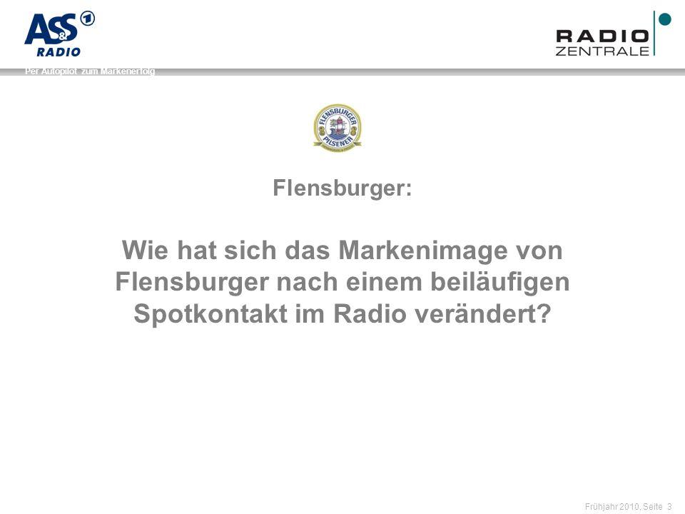 Name der Präsentation / Kapitel Frühjahr 2010, Seite 3 Per Autopilot zum Markenerfolg Flensburger: Wie hat sich das Markenimage von Flensburger nach einem beiläufigen Spotkontakt im Radio verändert