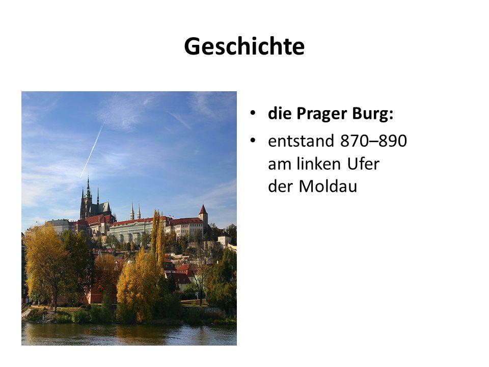 Geschichte die Prager Burg: entstand 870–890 am linken Ufer der Moldau