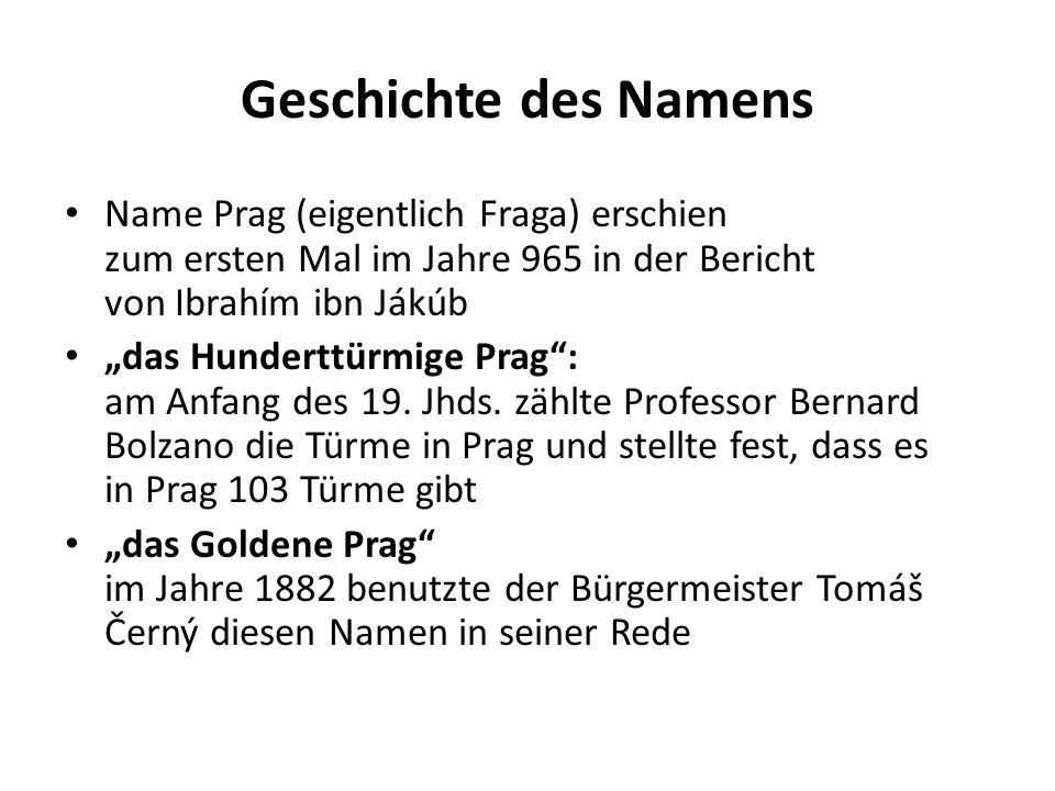 """Geschichte des Namens Name Prag (eigentlich Fraga) erschien zum ersten Mal im Jahre 965 in der Bericht von Ibrahím ibn Jákúb """"das Hunderttürmige Prag : am Anfang des 19."""
