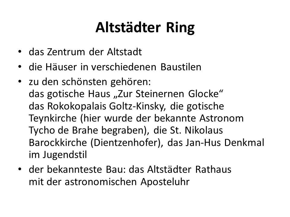 """Altstädter Ring das Zentrum der Altstadt die Häuser in verschiedenen Baustilen zu den schönsten gehören: das gotische Haus """"Zur Steinernen Glocke das Rokokopalais Goltz-Kinsky, die gotische Teynkirche (hier wurde der bekannte Astronom Tycho de Brahe begraben), die St."""