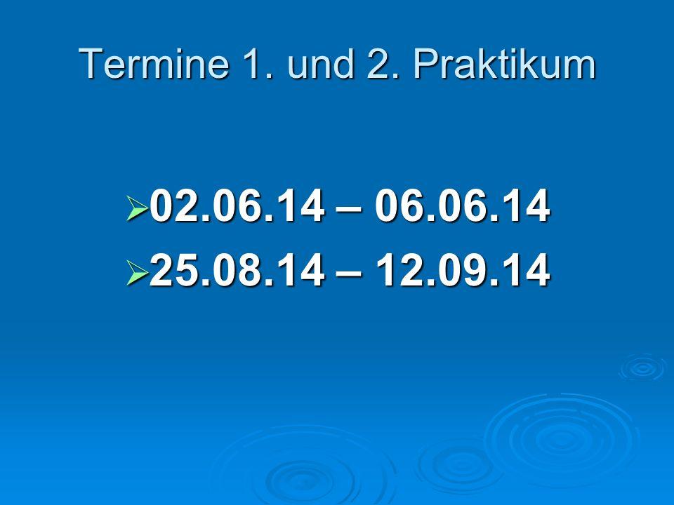 Termine 1. und 2. Praktikum  02.06.14 – 06.06.14  25.08.14 – 12.09.14