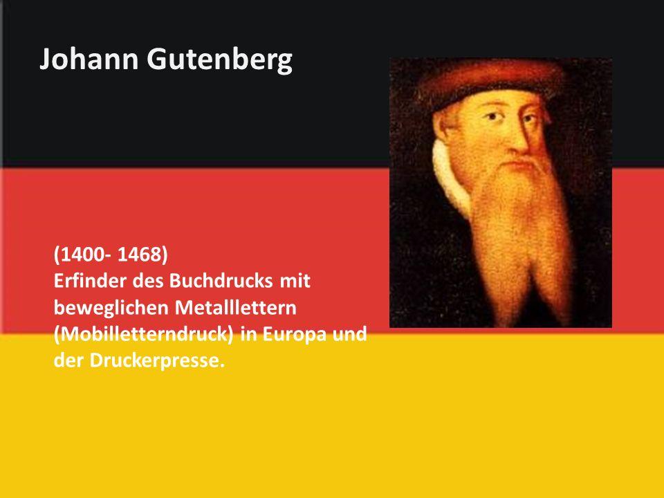 (1400- 1468) Erfinder des Buchdrucks mit beweglichen Metalllettern (Mobilletterndruck) in Europa und der Druckerpresse.