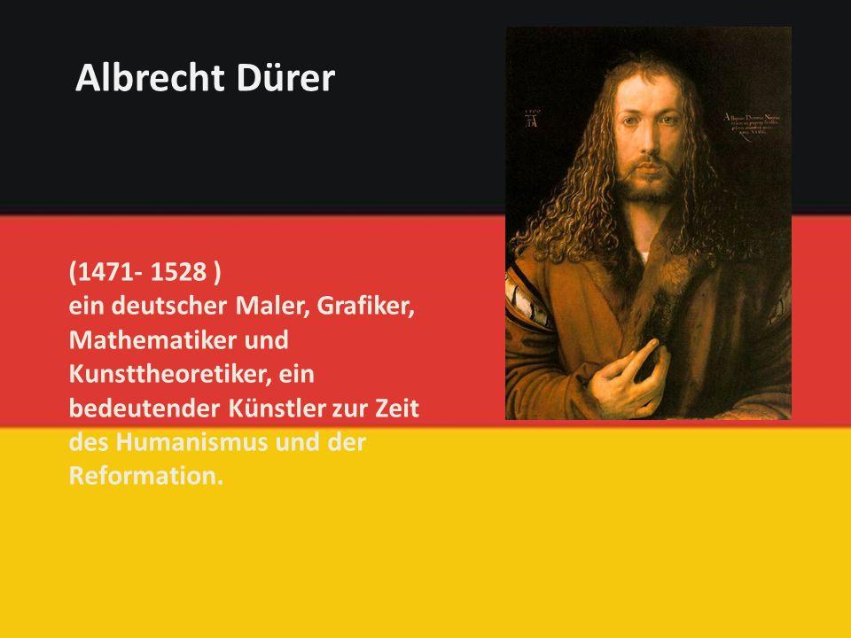 (1471- 1528 ) ein deutscher Maler, Grafiker, Mathematiker und Kunsttheoretiker, ein bedeutender Künstler zur Zeit des Humanismus und der Reformation.