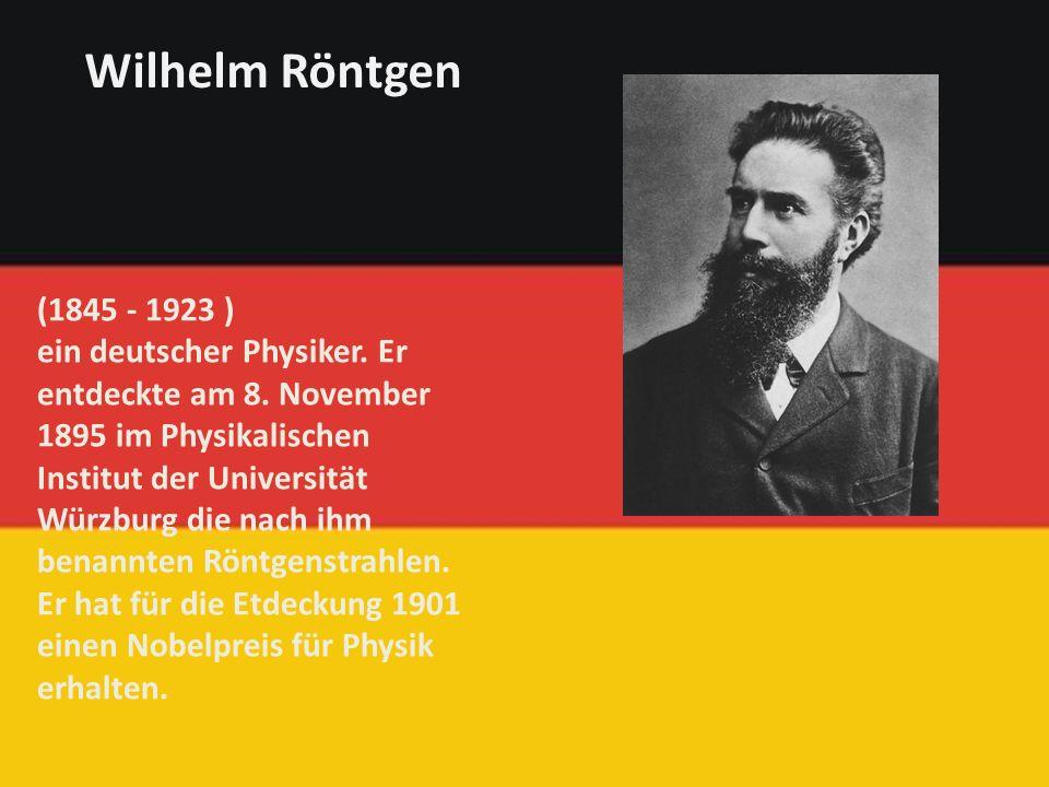 (1845 - 1923 ) ein deutscher Physiker. Er entdeckte am 8.