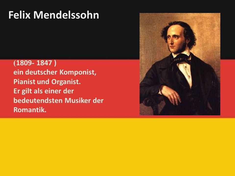 ( 1809 - 1847 ) ein deutscher Komponist, Pianist und Organist.