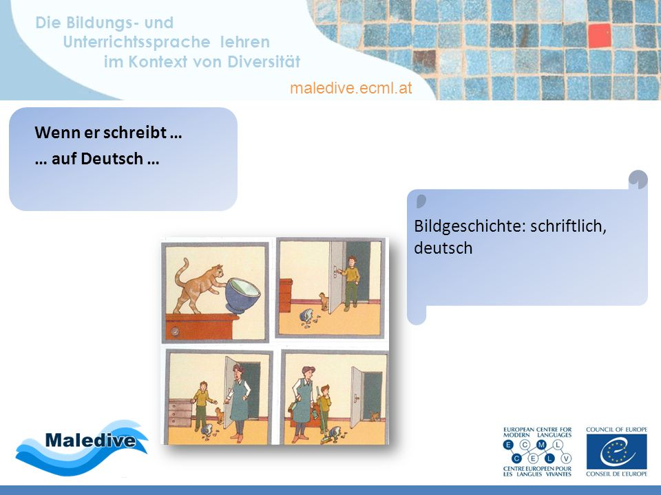 Die Bildungs- und Unterrichtssprache lehren im Kontext von Diversität maledive.ecml.at 2) Bildgeschichte: mündlich, deutsch Wenn er selbst zu Wort kom