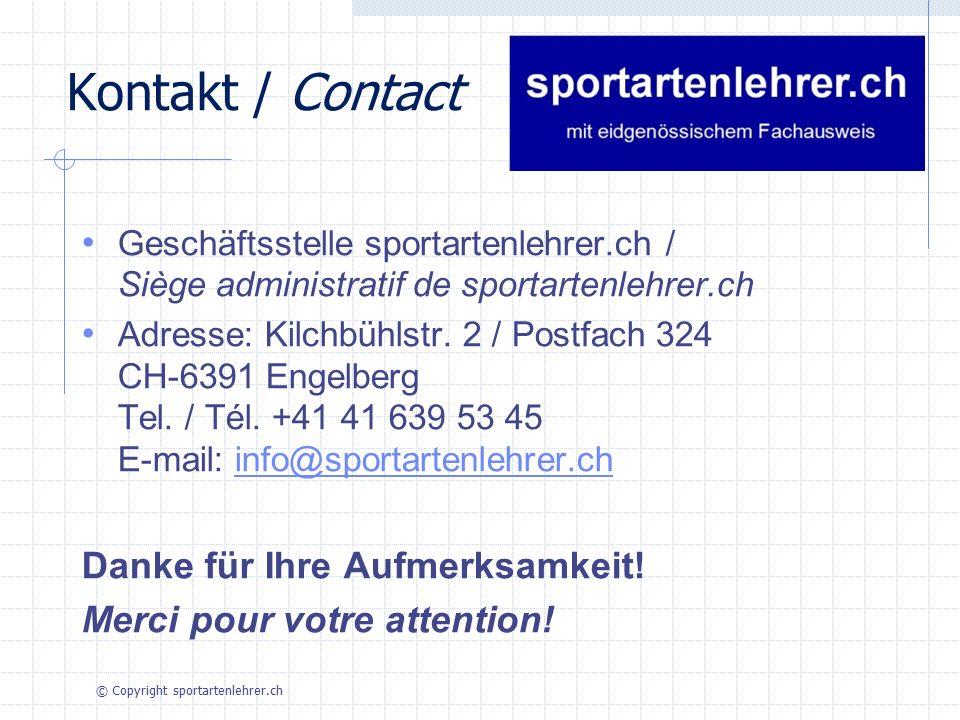 Kontakt / Contact Geschäftsstelle sportartenlehrer.ch / Siège administratif de sportartenlehrer.ch Adresse: Kilchbühlstr. 2 / Postfach 324 CH-6391 Eng