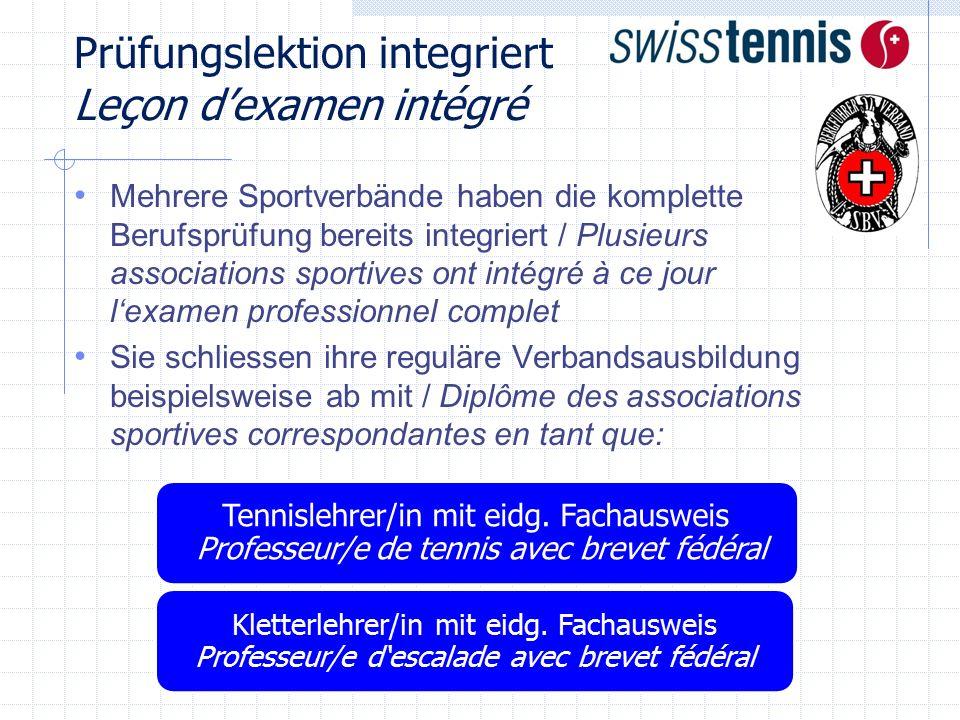 Prüfungslektion integriert Leçon d'examen intégré Mehrere Sportverbände haben die komplette Berufsprüfung bereits integriert / Plusieurs associations