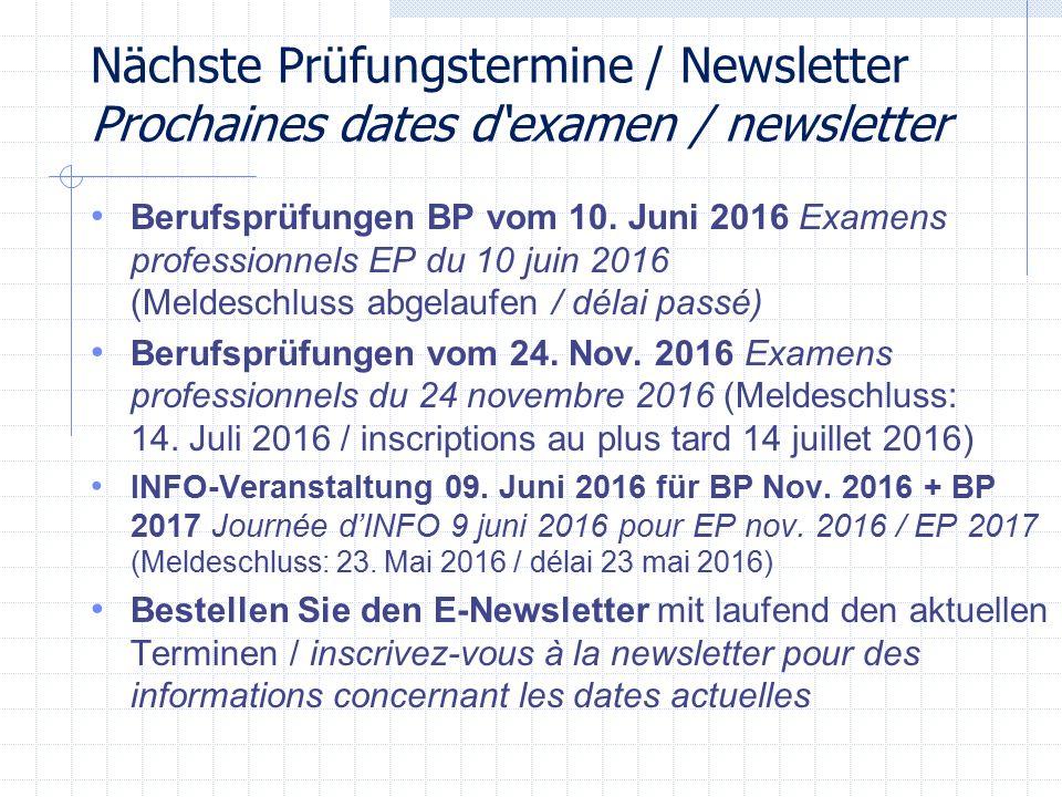 Nächste Prüfungstermine / Newsletter Prochaines dates d'examen / newsletter Berufsprüfungen BP vom 10. Juni 2016 Examens professionnels EP du 10 juin