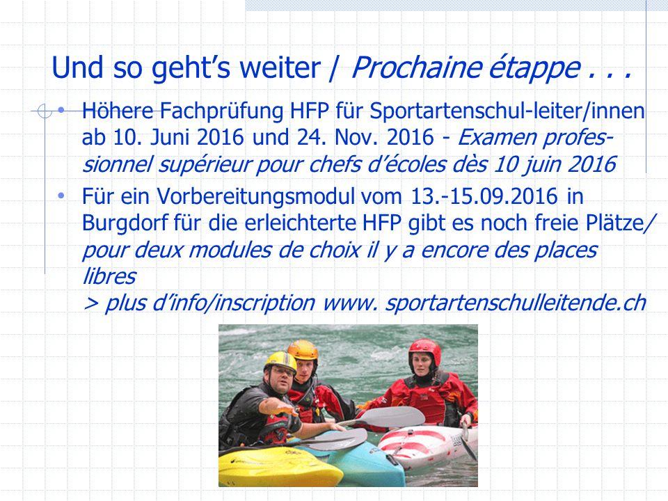 Und so geht's weiter / Prochaine étappe... Höhere Fachprüfung HFP für Sportartenschul-leiter/innen ab 10. Juni 2016 und 24. Nov. 2016 - Examen profes-