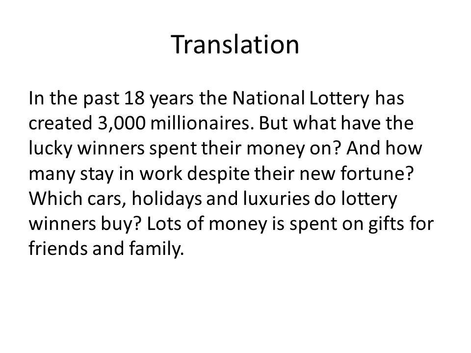 Translation In the past 18 years the National Lottery has created 3,000 millionaires.