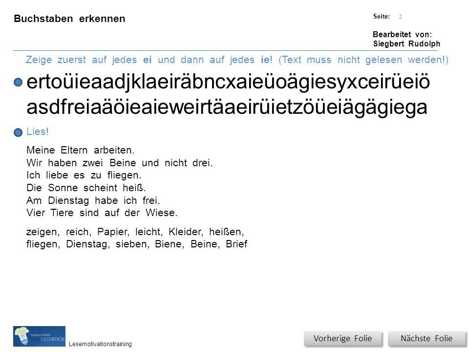 Übungsart: Titel: Quelle: Seite: Bearbeitet von: Siegbert Rudolph Lesemotivationstraining Buchstaben erkennen Titel: Quelle: Zeige zuerst auf jedes ei und dann auf jedes ie.