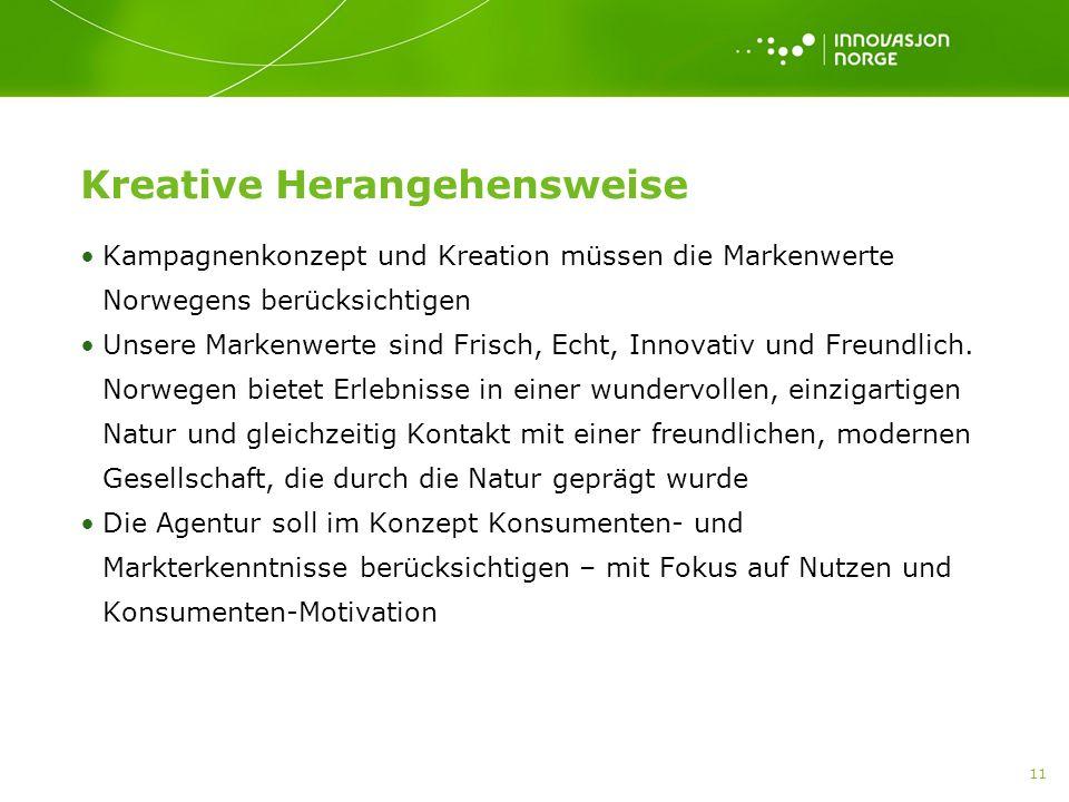 11 Kreative Herangehensweise Kampagnenkonzept und Kreation müssen die Markenwerte Norwegens berücksichtigen Unsere Markenwerte sind Frisch, Echt, Innovativ und Freundlich.