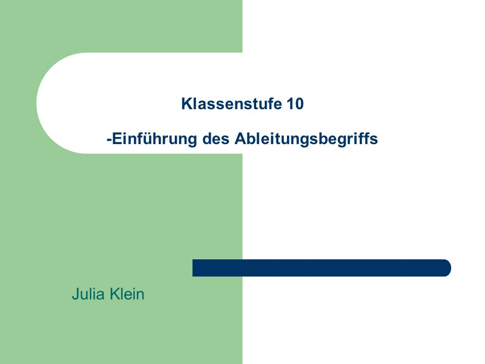 Klassenstufe 10 -Einführung des Ableitungsbegriffs Julia Klein