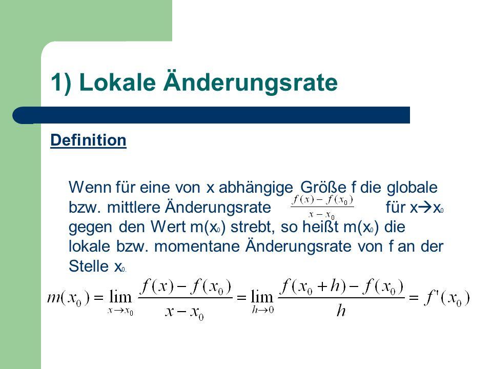 1) Lokale Änderungsrate Definition Wenn für eine von x abhängige Größe f die globale bzw.
