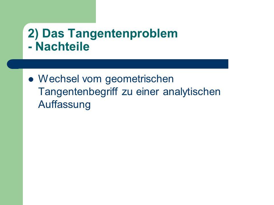 2) Das Tangentenproblem - Nachteile Wechsel vom geometrischen Tangentenbegriff zu einer analytischen Auffassung