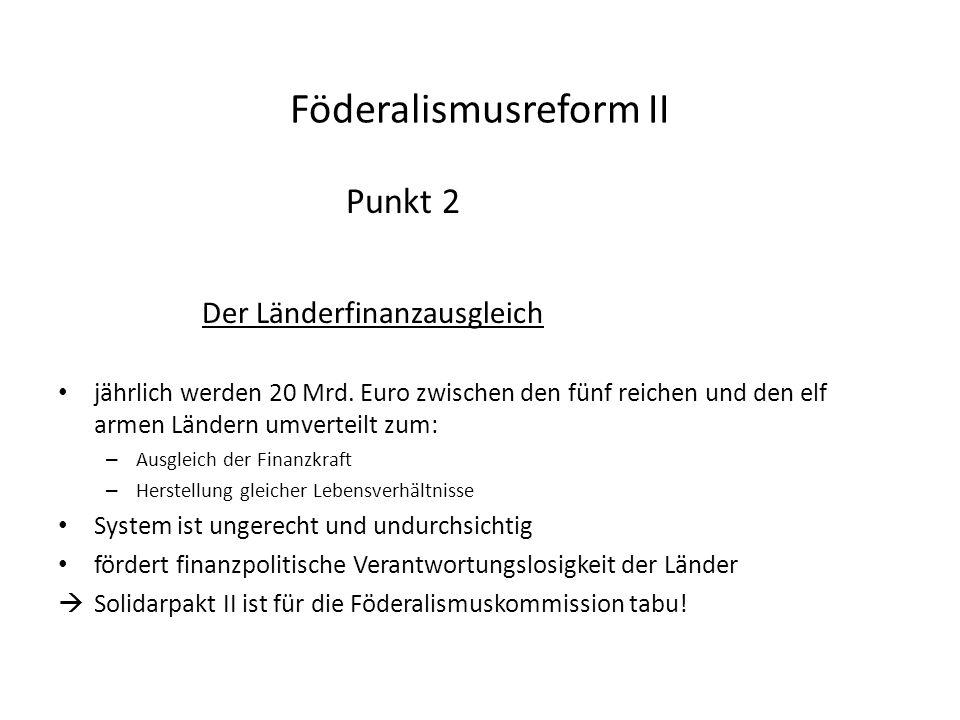 Föderalismusreform II Punkt 2 Der Länderfinanzausgleich jährlich werden 20 Mrd.