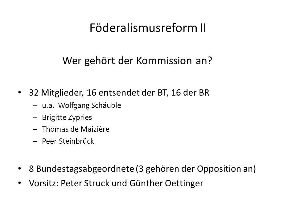 Wer gehört der Kommission an. 32 Mitglieder, 16 entsendet der BT, 16 der BR – u.a.