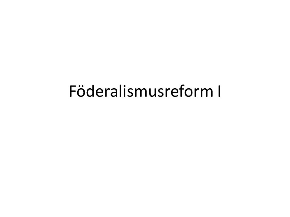 """Geschichte der Föderalismusreform 2003 beschlossen Bundestag und Bundesrat eine gemeinsame """"Kommission zur Modernisierung der bundesstaatlichen Ordnung einzusetzen."""