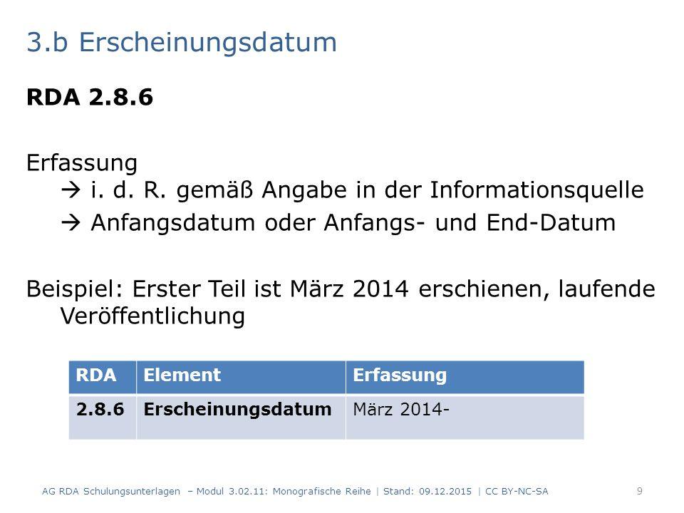 3.b Erscheinungsdatum RDA 2.8.6 Erfassung  i. d. R. gemäß Angabe in der Informationsquelle  Anfangsdatum oder Anfangs- und End-Datum Beispiel: Erste