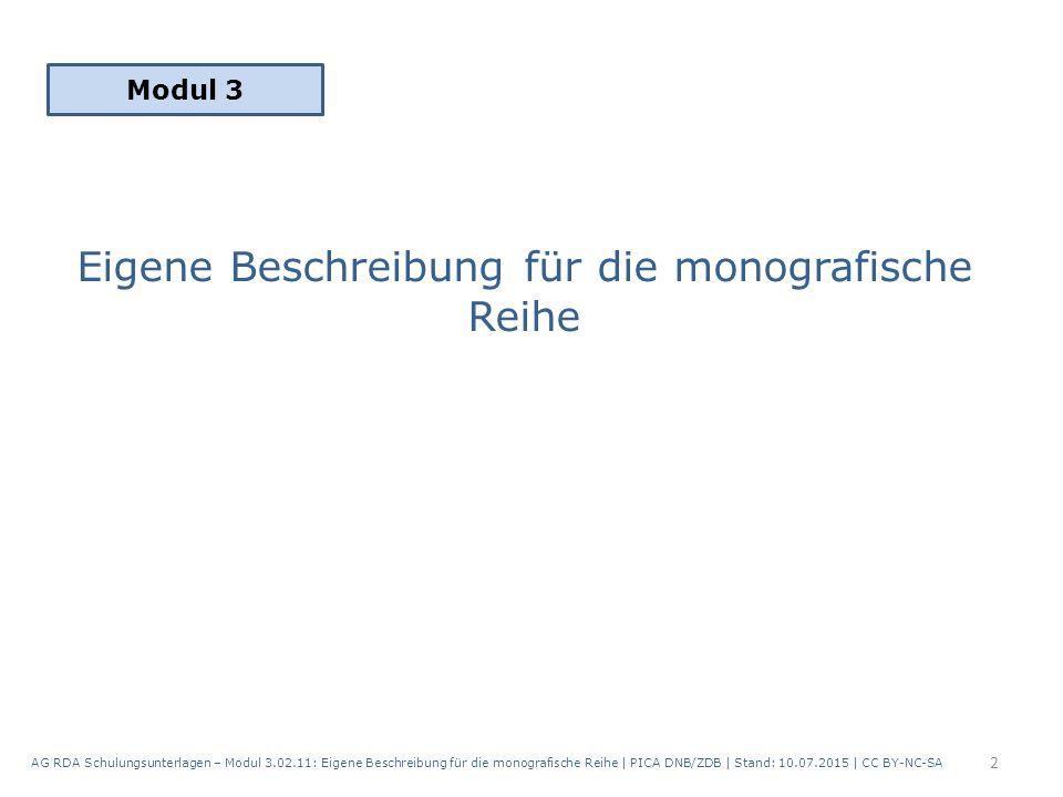 Eigene Beschreibung für die monografische Reihe 2 Modul 3 AG RDA Schulungsunterlagen – Modul 3.02.11: Eigene Beschreibung für die monografische Reihe | PICA DNB/ZDB | Stand: 10.07.2015 | CC BY-NC-SA