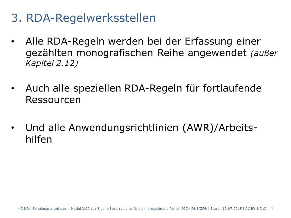 3. RDA-Regelwerksstellen Alle RDA-Regeln werden bei der Erfassung einer gezählten monografischen Reihe angewendet (außer Kapitel 2.12) Auch alle spezi
