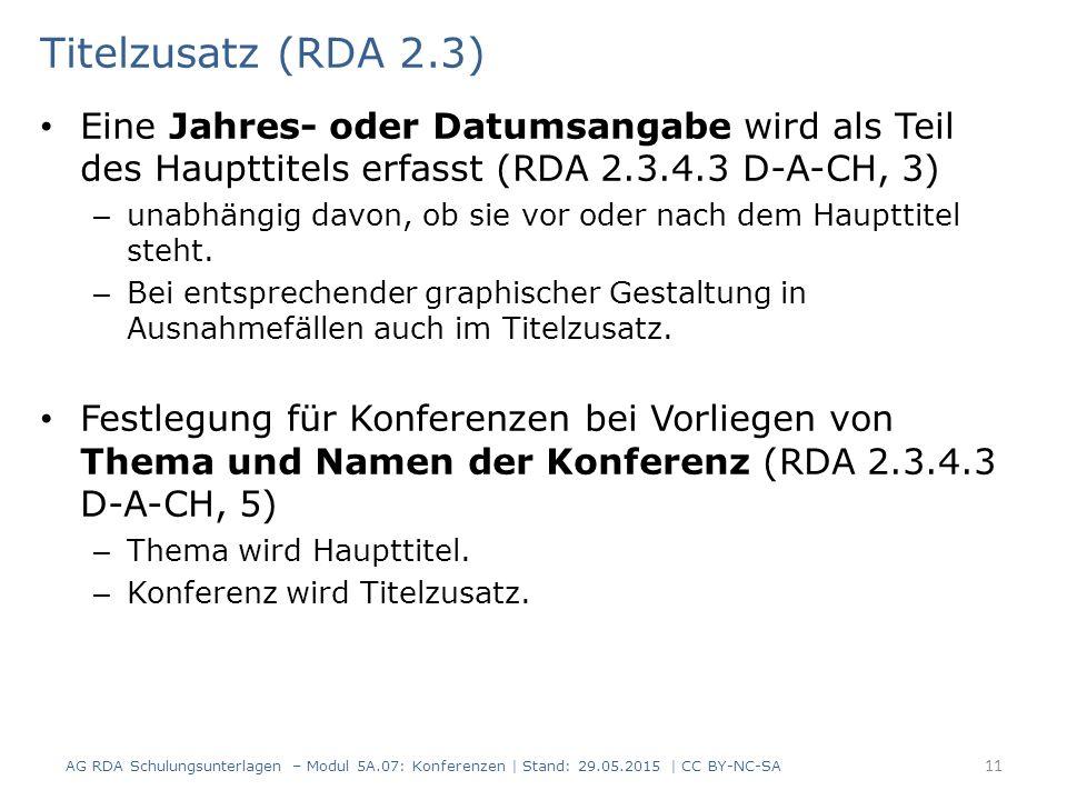 Titelzusatz (RDA 2.3) Eine Jahres- oder Datumsangabe wird als Teil des Haupttitels erfasst (RDA 2.3.4.3 D-A-CH, 3) – unabhängig davon, ob sie vor oder nach dem Haupttitel steht.