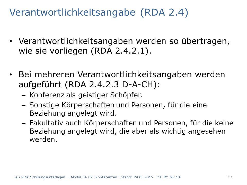 Verantwortlichkeitsangabe (RDA 2.4) Verantwortlichkeitsangaben werden so übertragen, wie sie vorliegen (RDA 2.4.2.1). Bei mehreren Verantwortlichkeits